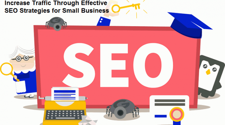 Increase Traffic Through Effective SEO Strategies for Small Business