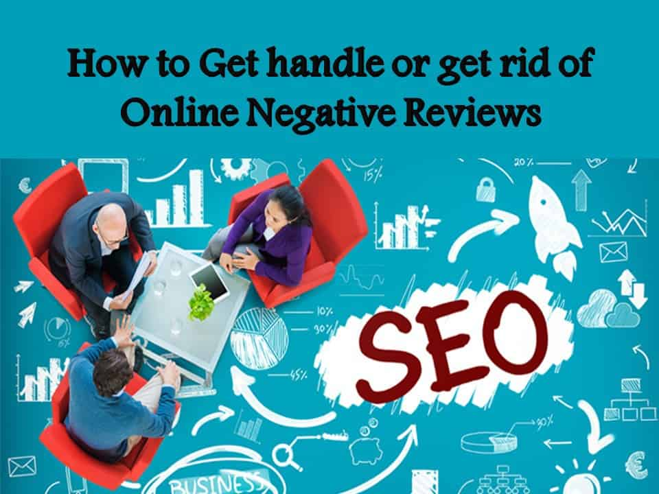 How to Get handle or get rid of Online Negative Reviews
