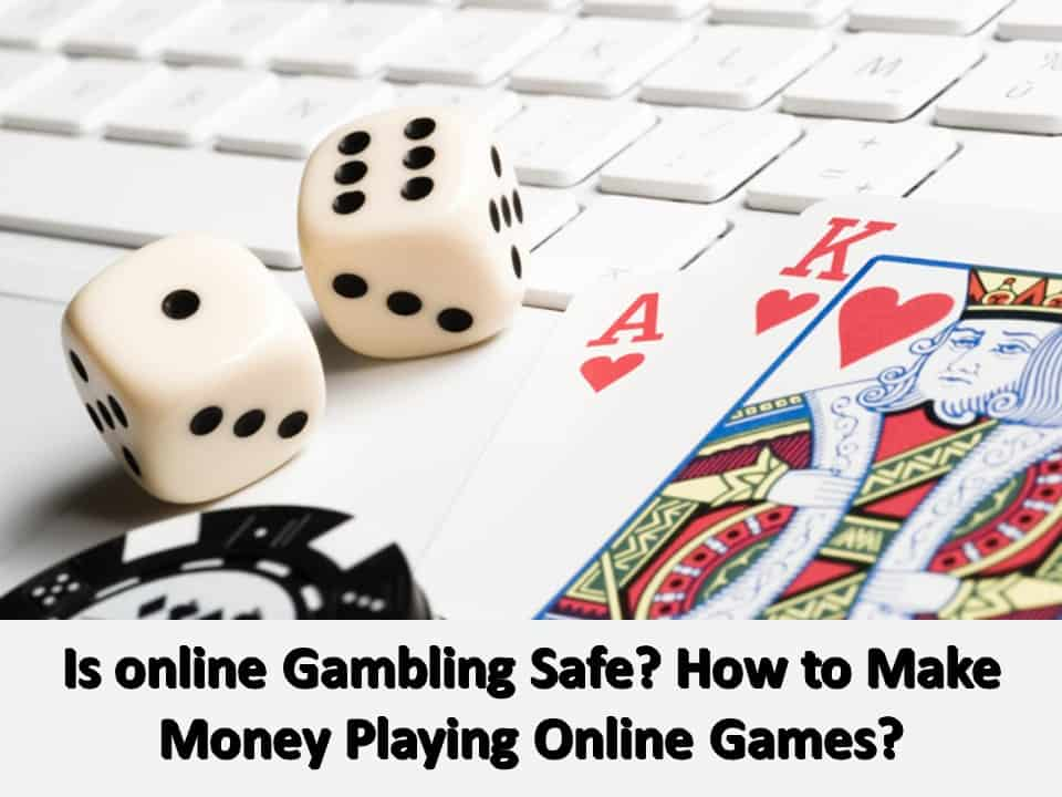 Is online Gambling Safe How to Make Money Playing Online Games