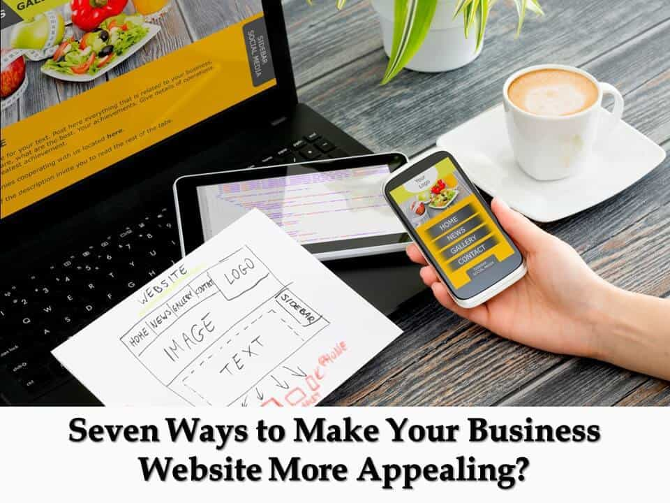 Seven Ways to Make Your Business Website More Appealing