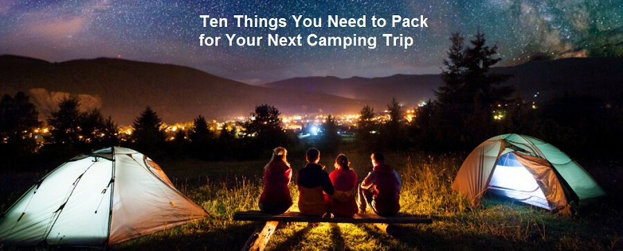 Ten Things You Need to Pack for Your Next Camping Trip
