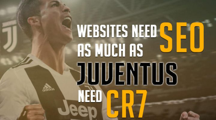 Websites need SEO as much as Juventus need CR7