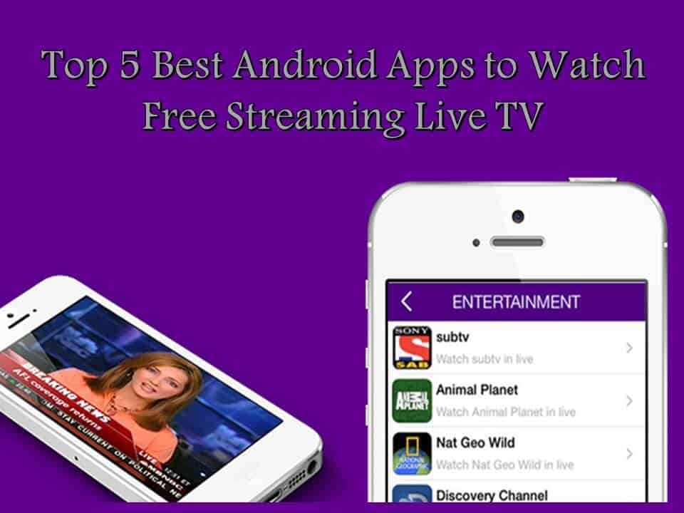 Top 5 Best Android Apps to Watch Free Streaming Live TV