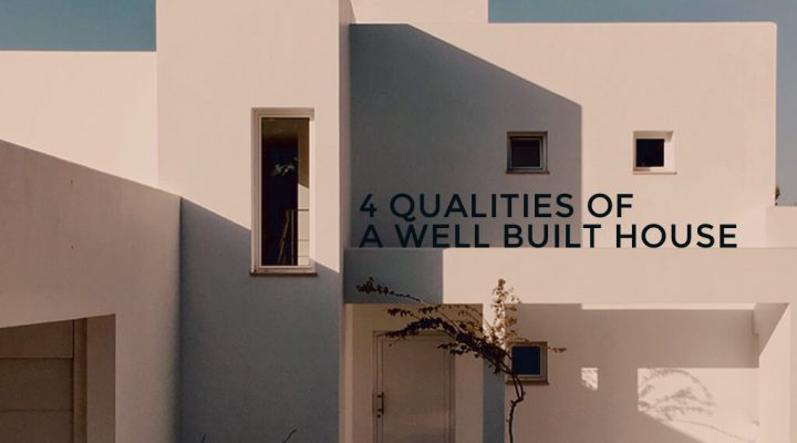4-Qualities-of-a-Well-Built-House