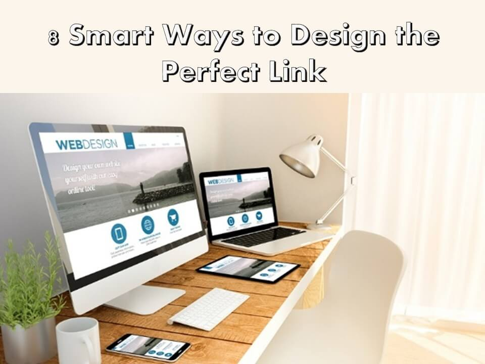 8 Smart Ways to Design the Perfect Link