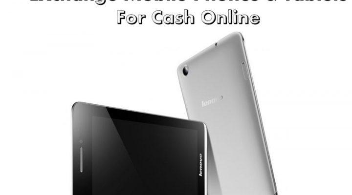 Exchange Mobile Phones & Tablets For Cash Online