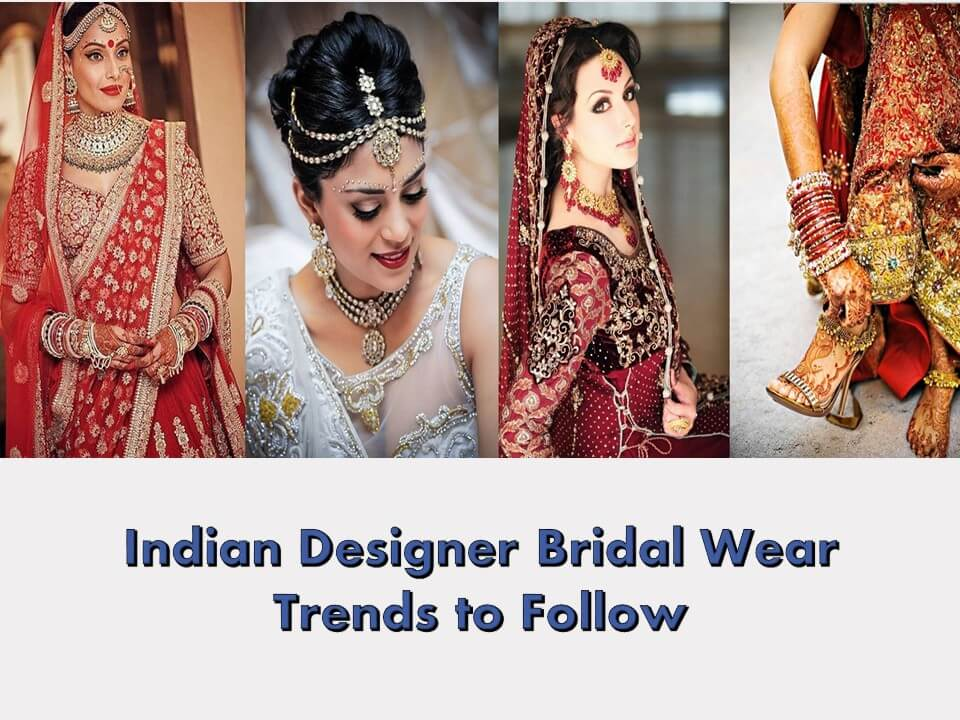 Indian Designer Bridal Wear Trends to Follow