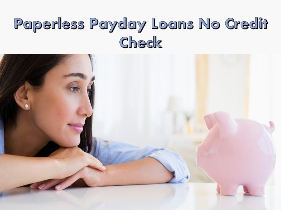 Paperless Payday Loans No Credit Check