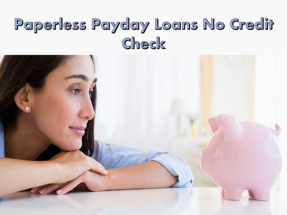 Paperless Payday Loans No Credit Check