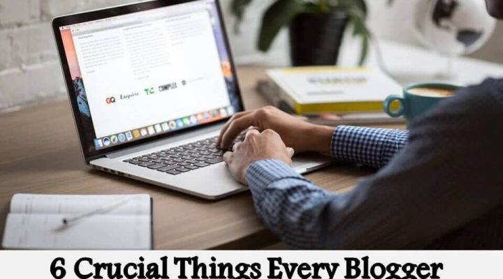 6 Crucial Things Every Blogger Should Know