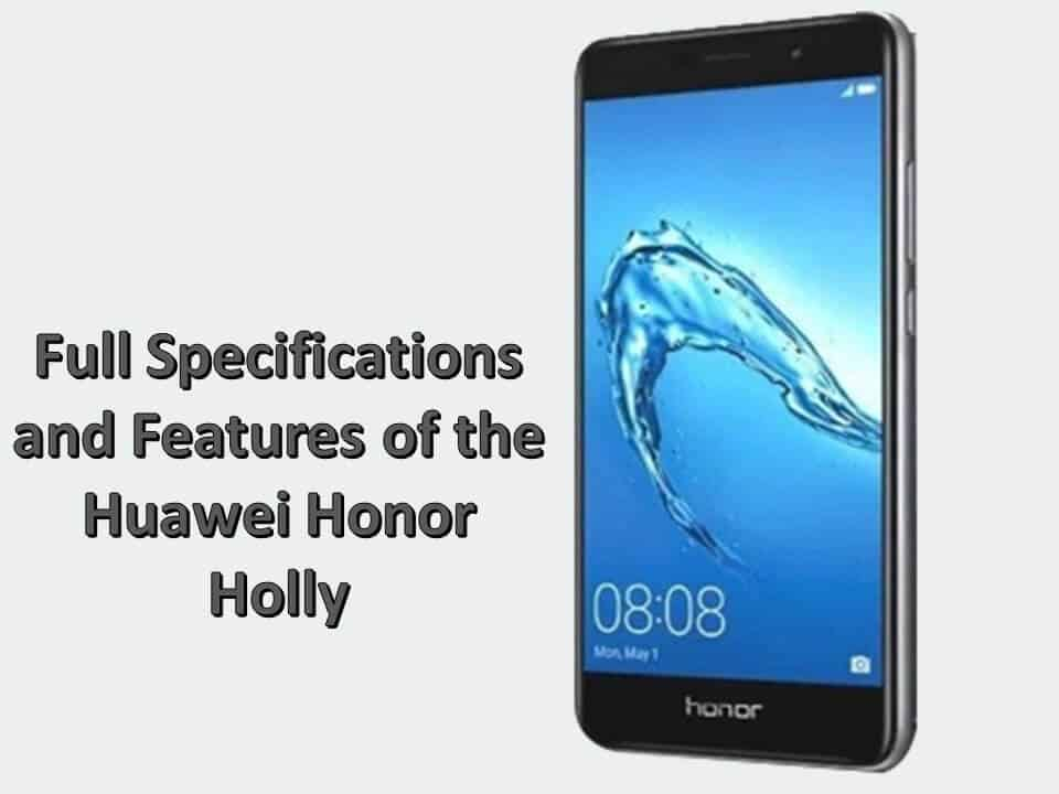 Full Specifications and Features of the Huawei Honor Holly