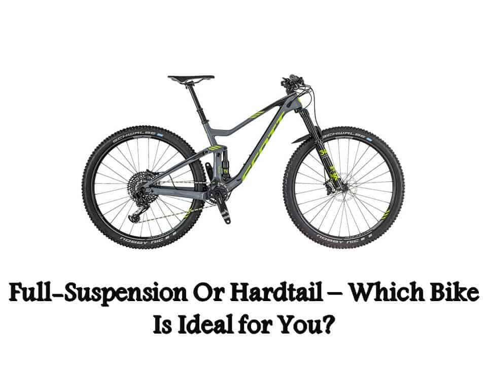 Full Suspension Or Hardtail Which Bike Is Ideal for You