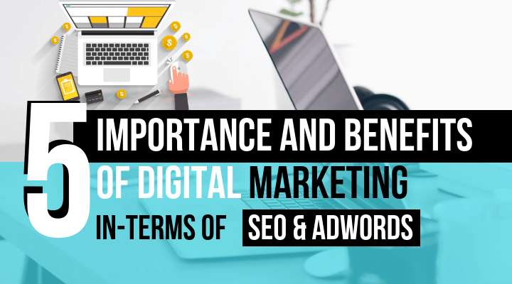 Importance and Benefits of Digital Marketing Looking Past SEO and AdWords!