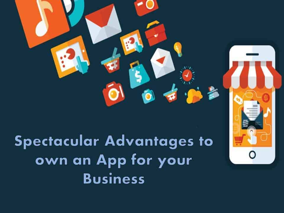 Spectacular Advantages to own an App for your Business