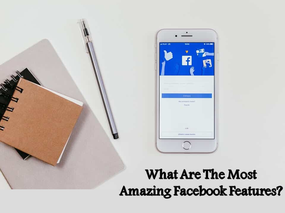 What Are The Most Amazing Facebook Features