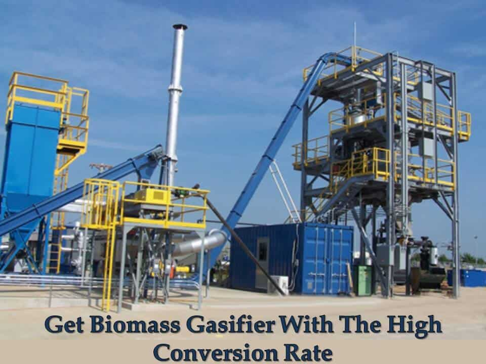 Get Biomass Gasifier With The High Conversion Rate