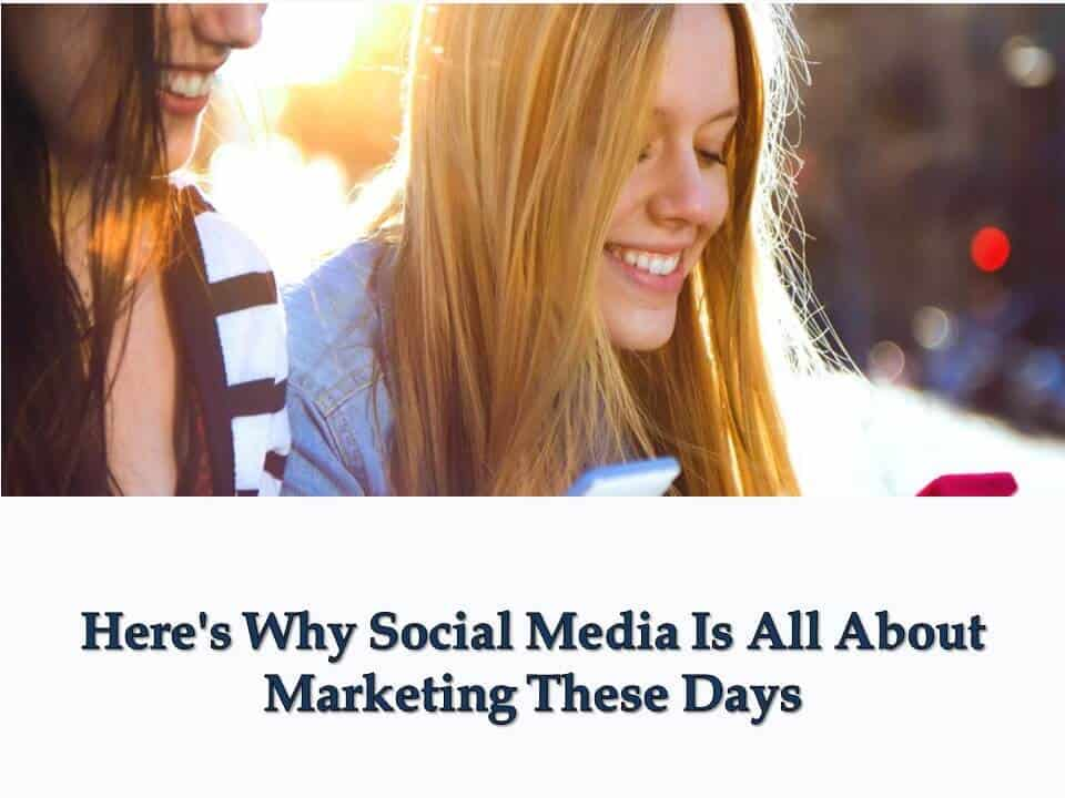 Here's Why Social Media Is All About Marketing These Days