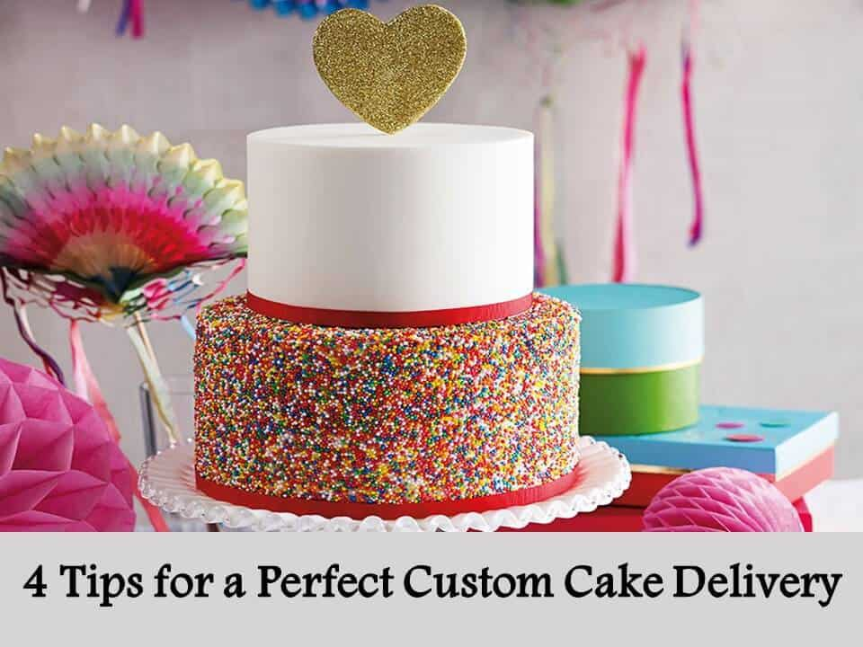 4 Tips for a Perfect Custom Cake Delivery