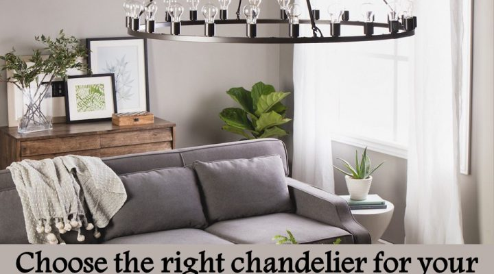 Choose the right chandelier for your home