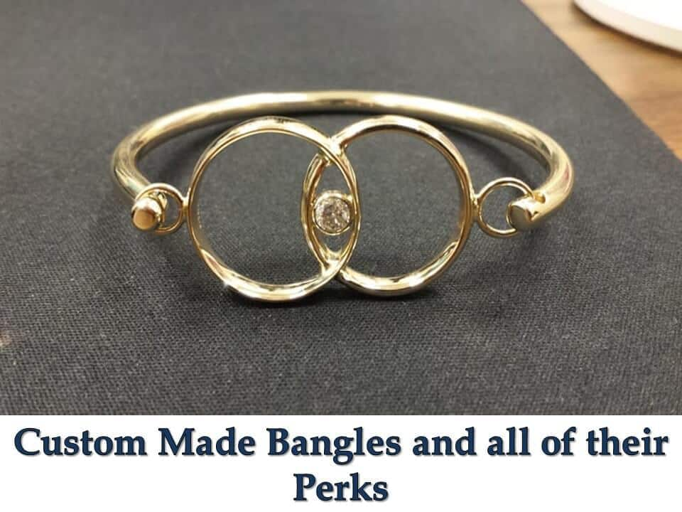Custom Made Bangles and all of their Perks