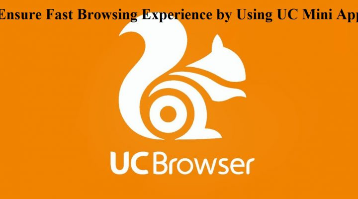 Ensure Fast Browsing Experience by Using UC Mini App
