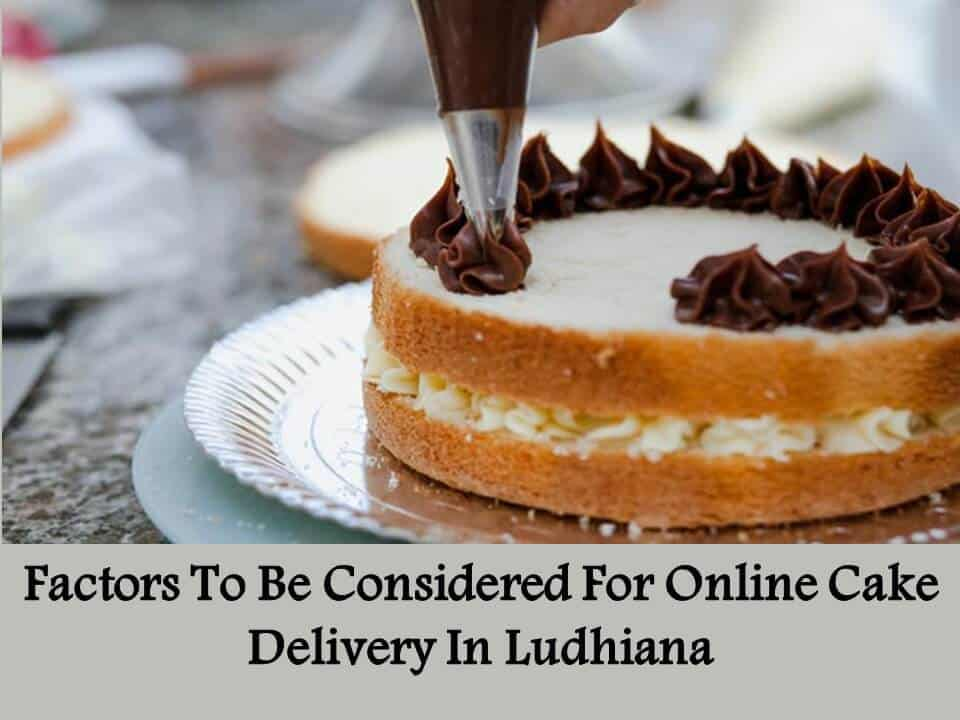Factors To Be Considered For Online Cake Delivery In Ludhiana