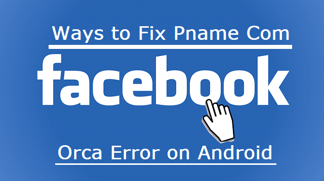How to Fix Pname Com Facebook Orca Error on Android or iOS phones