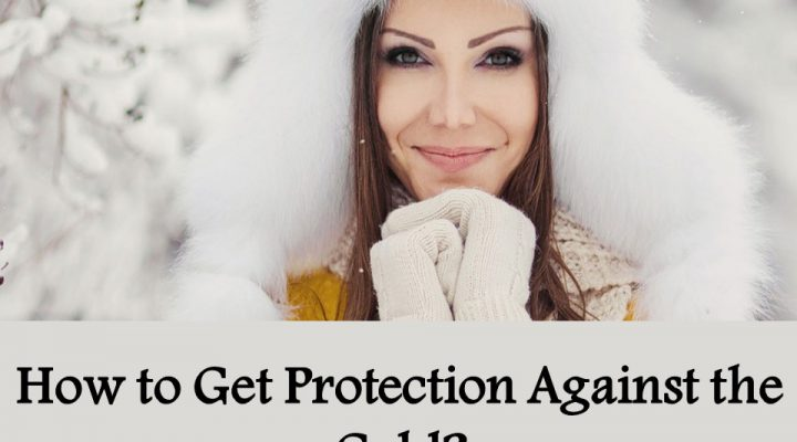 How to Get Protection Against the Cold