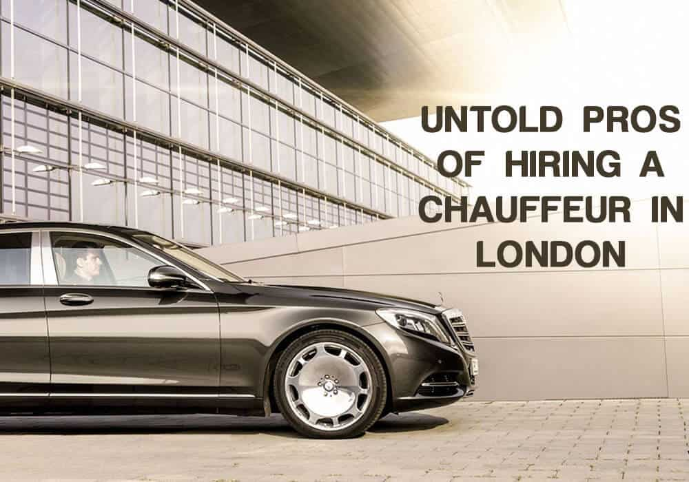 Untold Pros of Hiring a Chauffeur in London