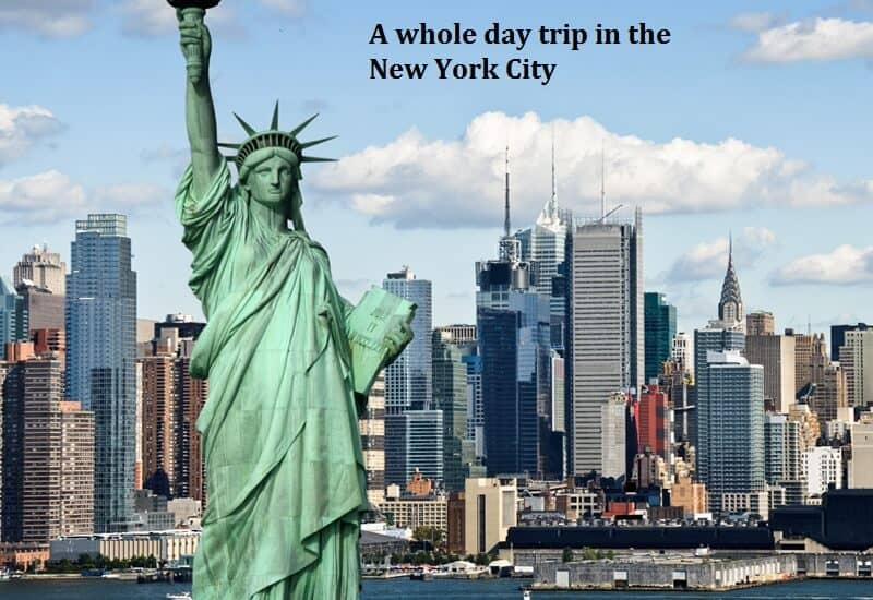 A whole day trip in the New York City