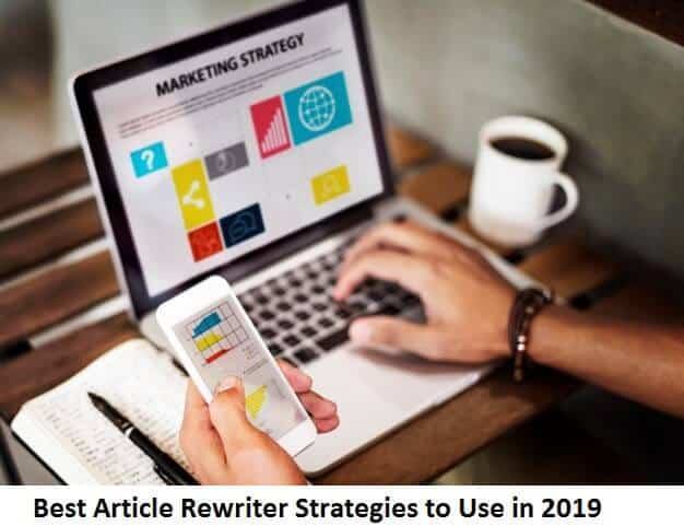 Best Article Rewriter Strategies to Use in 2019