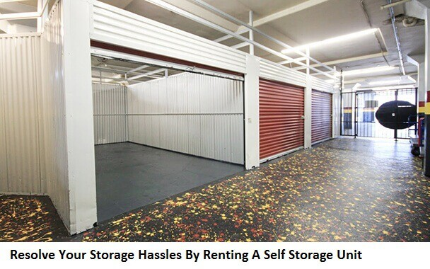 Resolve Your Storage Hassles By Renting A Self Storage Unit