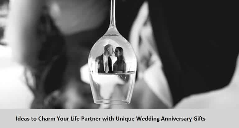 Ideas to Charm Your Life Partner with Unique Wedding Anniversary Gifts