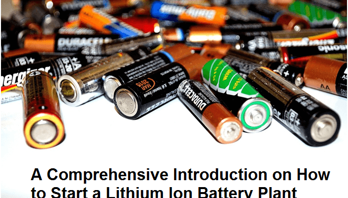 A Comprehensive Introduction on How to Start a Lithium Ion Battery Plant