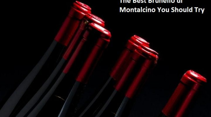 The Best Brunello di Montalcino You Should Try