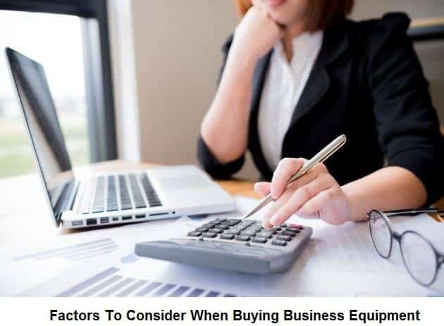 Factors To Consider When Buying Business Equipment