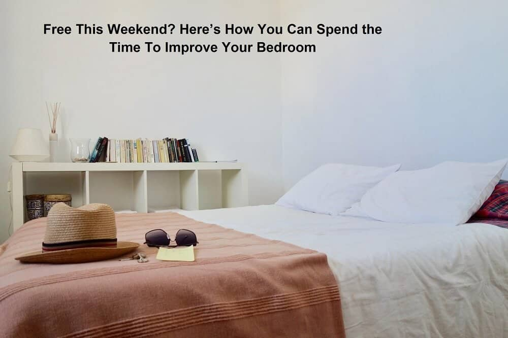 Here's How You Can Spend the Time To Improve Your Bedroom