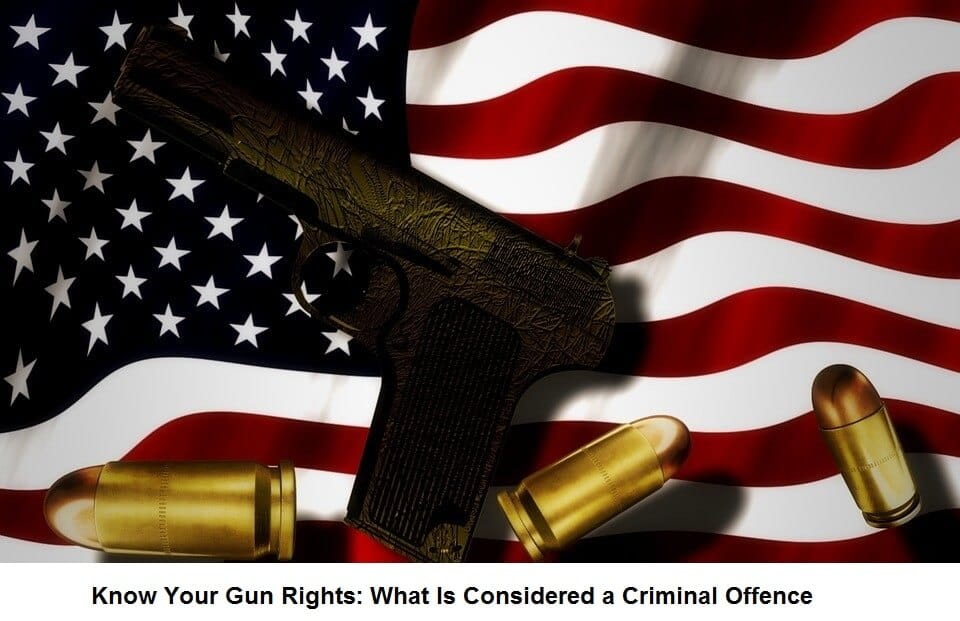 Know Your Gun Rights What Is Considered a Criminal Offence