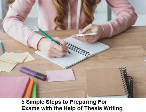 5 Simple Steps to Preparing For Exams with the Help of Thesis Writing