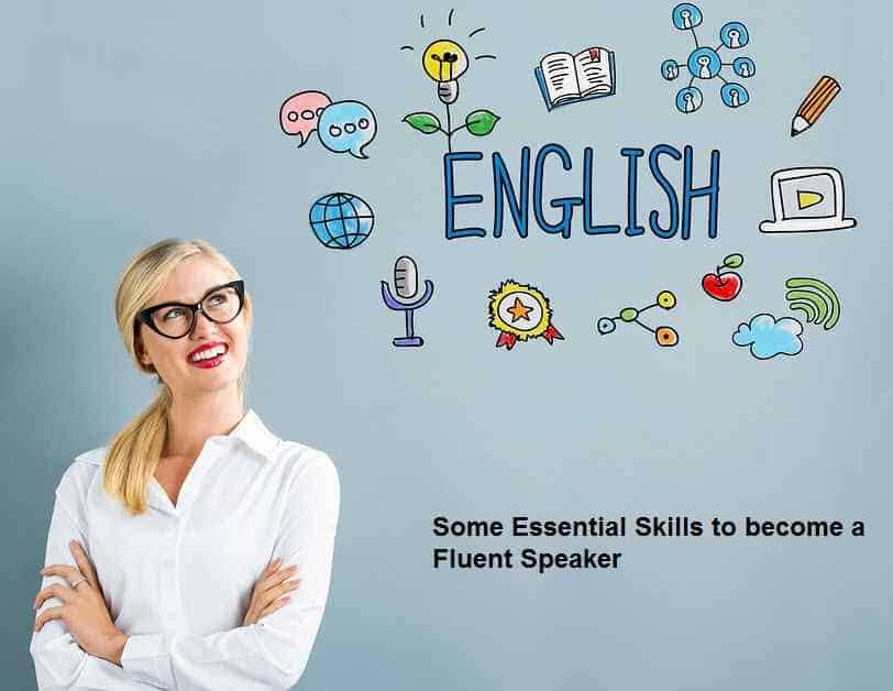 Some Essential Skills to become a Fluent Speaker