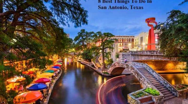8 Best Things To Do In San Antonio, Texas