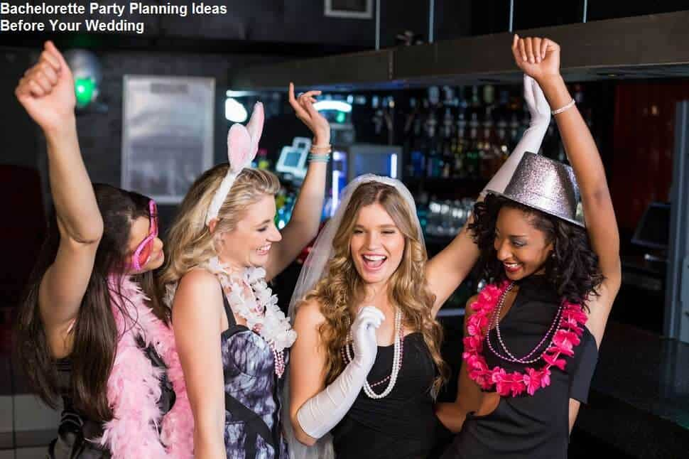Bachelorette Party Planning, Fun Entertainment Ideas Before Your Wedding