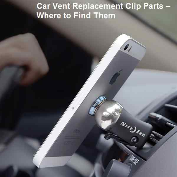 Car Vent Replacement Clip Parts – Where to Find Them