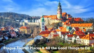 Prague Tourist Places & All the Good Things to Visit Czech Republic