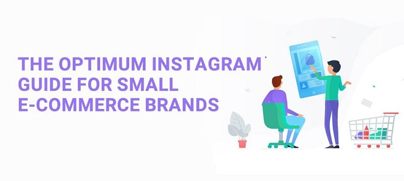The Optimum Instagram Guide for Small eCommerce Brands