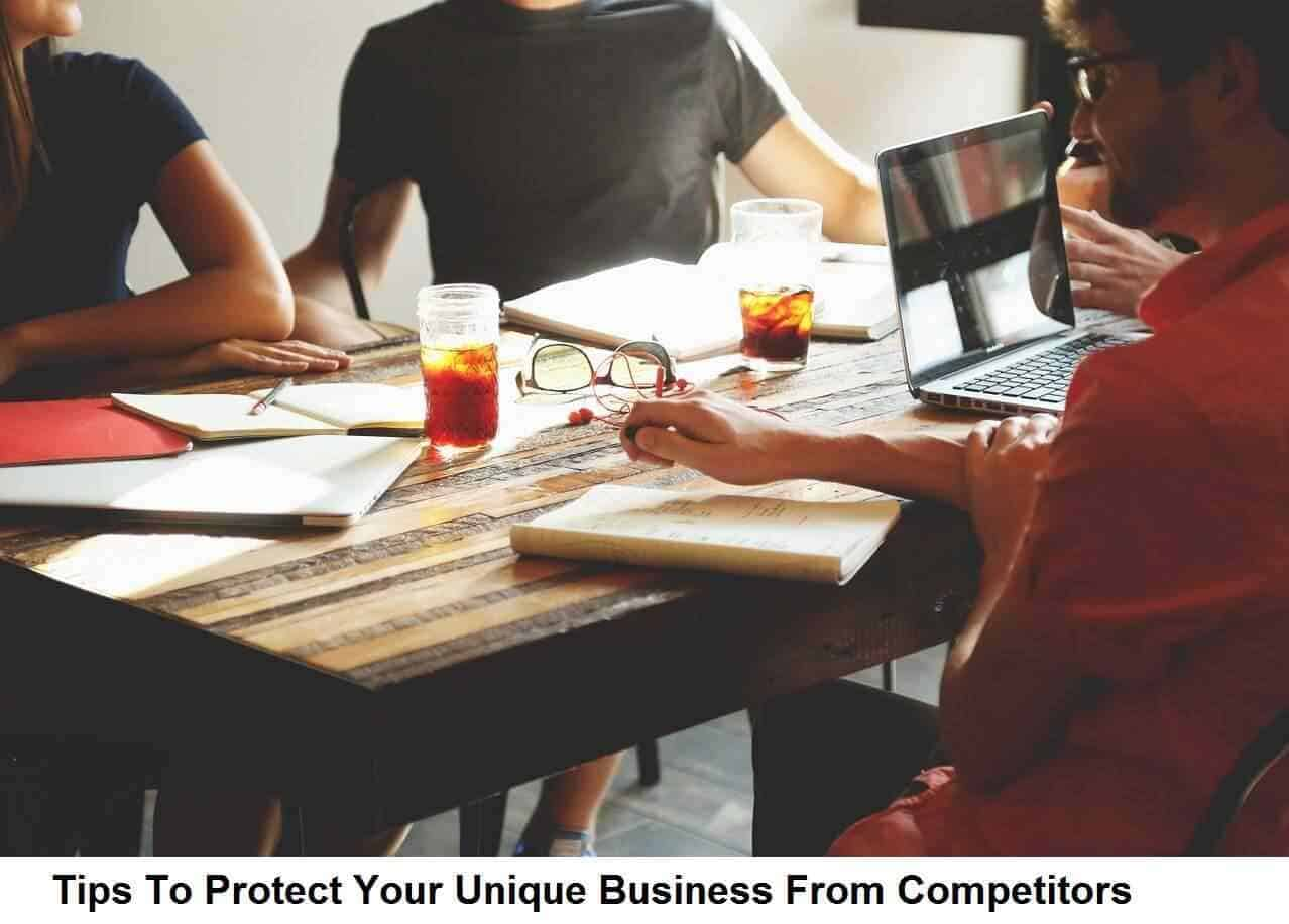 Tips To Protect Your Unique Business From Competitors