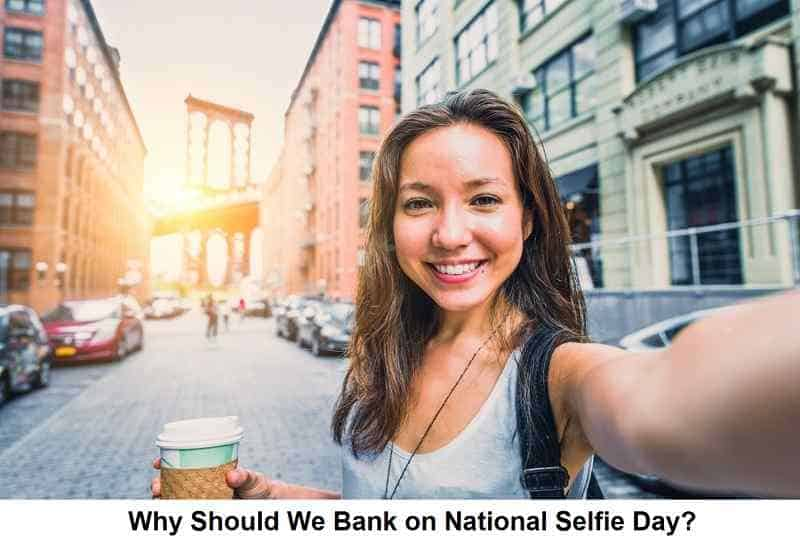 Why Should We Bank on National Selfie Day