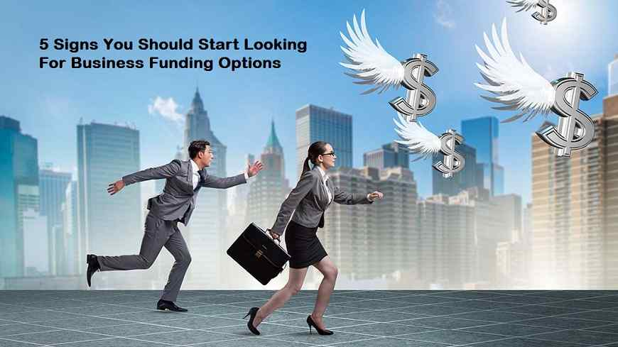 5 Signs You Should Start Looking For Business Funding Options