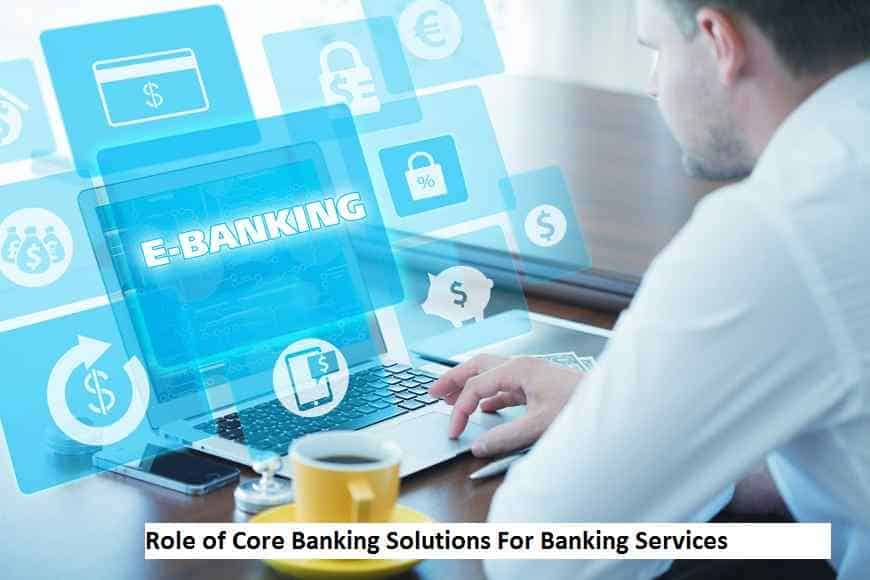 Role of Core Banking Solutions For Banking Services