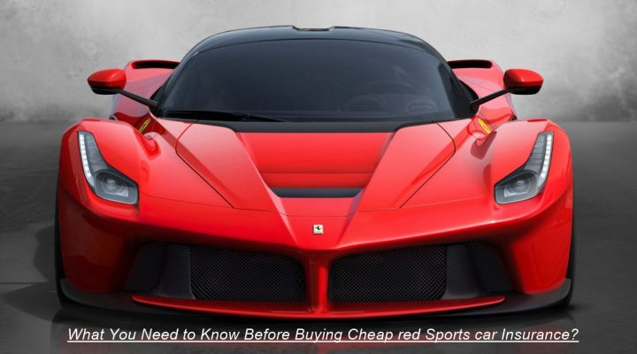 What You Need to Know Before Buying Cheap red Sports car Insurance?